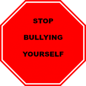 STOP BULLYING YOURSELF